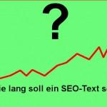 Wie lang soll ein SEO Text sein?